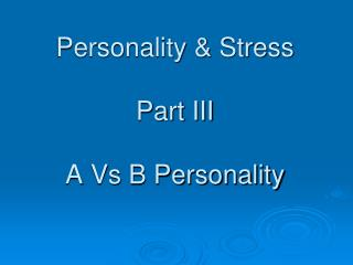 Personality & Stress Part III A Vs B Personality