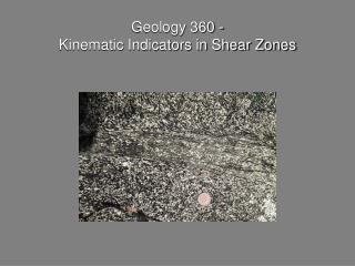 Geology 360 -  Kinematic Indicators in Shear Zones