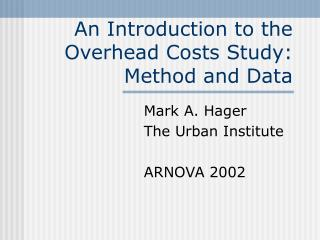 An Introduction to the Overhead Costs Study: Method and Data