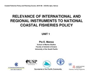 RELEVANCE OF INTERNATIONAL AND REGIONAL INSTRUMENTS TO NATIONAL COASTAL FISHERIES POLICY