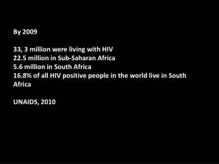 By 2009  33, 3 million were living with HIV 22.5 million in Sub-Saharan Africa