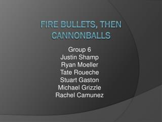 Fire Bullets, Then Cannonballs