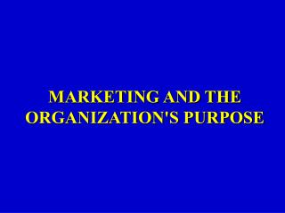 MARKETING AND THE ORGANIZATION'S PURPOSE