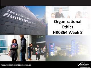 Organizational Ethics HR0864 Week 8