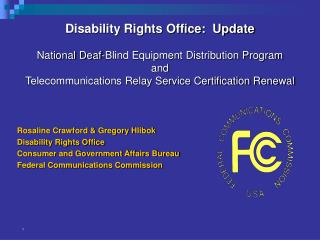 Rosaline Crawford & Gregory Hlibok Disability Rights Office Consumer and Government Affairs Bureau