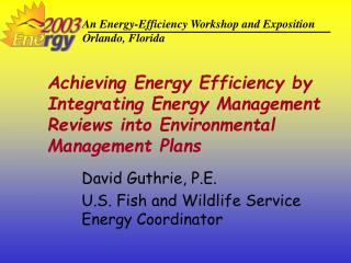 David Guthrie, P.E. U.S. Fish and Wildlife Service Energy Coordinator