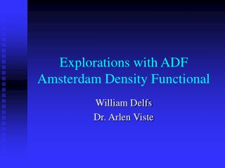 Explorations with ADF Amsterdam Density Functional