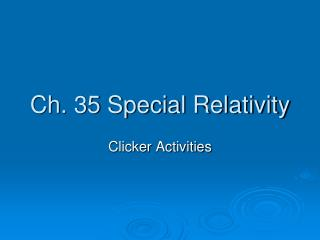 Ch. 35 Special Relativity