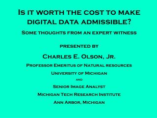 Is it worth the cost to make digital data admissible? Some thoughts from an expert witness