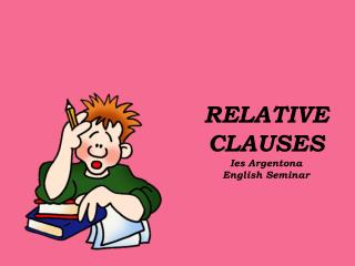 RELATIVE CLAUSES Ies Argentona English Seminar