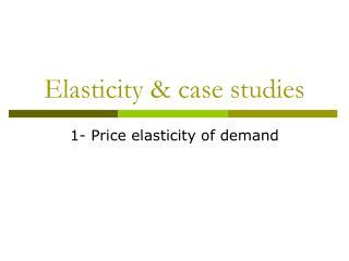 Elasticity & case studies