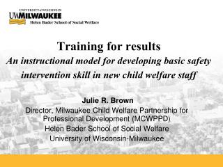 Julie R. Brown Director, Milwaukee Child Welfare Partnership for Professional Development (MCWPPD)