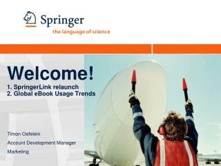 Welcome! 1. SpringerLink relaunch 2. Global eBook Usage Trends