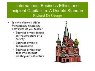 International Business Ethics and Incipient Capitalism: A Double Standard Richard De George
