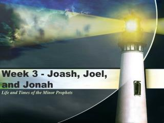 Week 3 - Joash, Joel, and Jonah