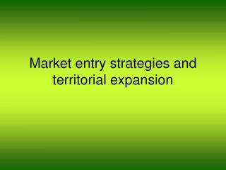 Market entry strategies and territorial expansion