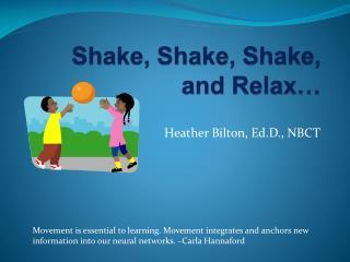 Shake, Shake, Shake,  and Relax…