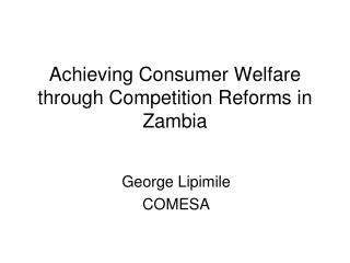 Achieving Consumer Welfare through Competition Reforms in Zambia