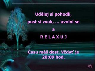 Udělej si pohodlí, pust si zvuk, … uvolni se a R E L A X U J