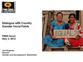 Dialogue with Country Gender Focal Points PREM Forum May 3,  2012