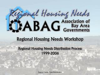 Regional Housing Needs Workshop Regional Housing Needs Distribution Process 1999-2006