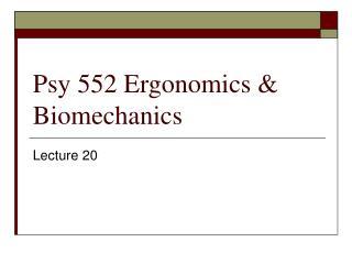 Psy 552 Ergonomics & Biomechanics