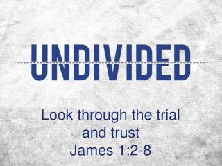 Look through the trial and trust James 1:2-8