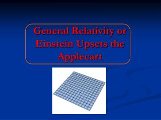 General Relativity or Einstein Upsets the Applecart