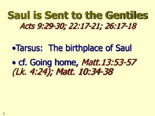 Saul is Sent to the Gentiles Acts 9:29-30; 22:17-21; 26:17-18