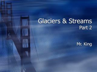 Glaciers & Streams Part 2