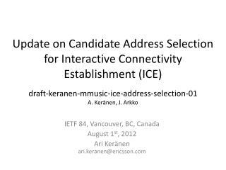 IETF 84, Vancouver, BC, Canada August 1 st , 2012 Ari Keränen ari.keranen@ericsson