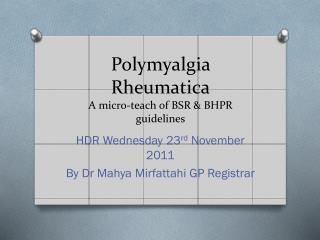 Polymyalgia  Rheumatica A micro-teach of BSR & BHPR guidelines