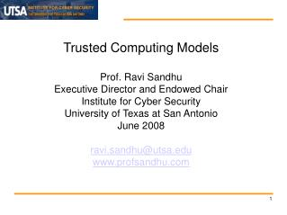 Trusted Computing Models Prof. Ravi Sandhu Executive Director and Endowed Chair