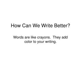 How Can We Write Better?