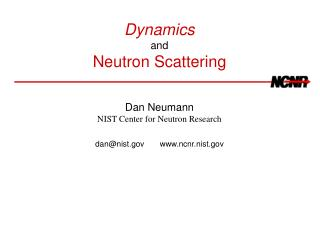 Dynamics and Neutron Scattering Dan Neumann NIST Center for Neutron Research