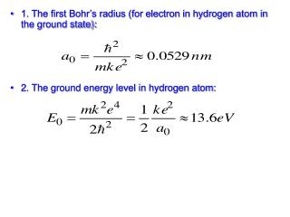 1. The first Bohr's radius (for electron in hydrogen atom in the ground state):