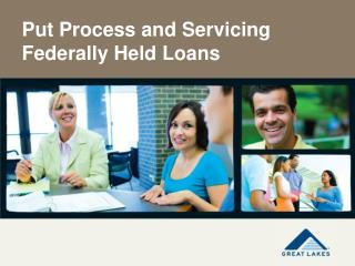 Put Process and Servicing Federally Held Loans