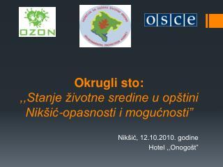 """Okrugli sto: ,,Stanje životne sredine u opštini Nikšić-opasnosti i mogućnosti"""""""