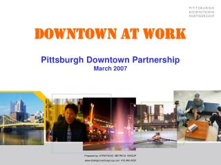 DOWNTOWN AT WORK Pittsburgh Downtown Partnership March 2007