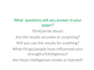 What  questions will you answer in your paper? Think/write about: