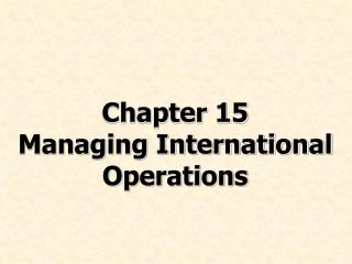 Chapter 15      Managing International Operations