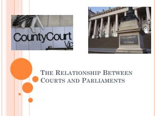 The Relationship Between Courts and Parliaments