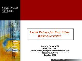 Credit Ratings for Real Estate Backed Securities Diane K.Y. Lam, CFA Tel: 852-2533-3522