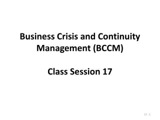 Business Crisis and Continuity Management (BCCM) Class Session 17