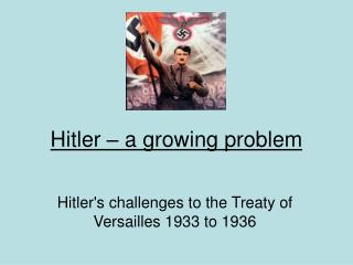 Hitler – a growing problem