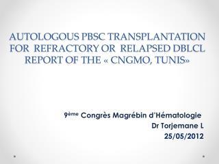 9 ème  Congrès Magrébin d'Hématologie  Dr  Torjemane  L 25/05/2012