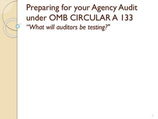 "Preparing for your Agency Audit under OMB CIRCULAR A 133 "" What will auditors be testing?"""
