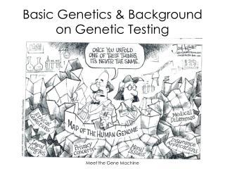 Basic Genetics & Background on Genetic Testing