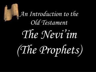 An Introduction to the  Old Testament The  Nevi'im (The Prophets)