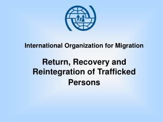 International Organization for Migration Return, Recovery and Reintegration of Trafficked Persons